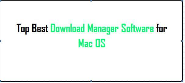 Top Best Download Manager Software for Mac OS Licensed Lifetime 2015